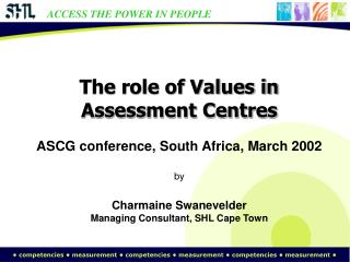 The role of Values in Assessment Centres ASCG conference, South Africa, March 2002 by