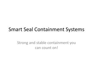 Smart Seal Containment Systems