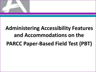 Administering  Accessibility Features and  Accommodations on the