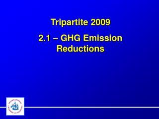 Tripartite 2009 2.1 � GHG Emission Reductions