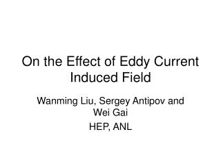 On the Effect of Eddy Current Induced Field