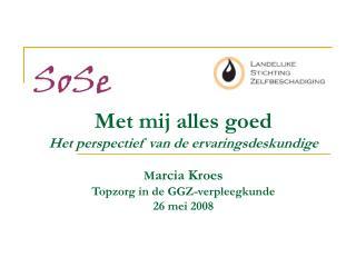 Met mij alles goed Het perspectief van de ervaringsdeskundige  Marcia Kroes Topzorg in de GGZ-verpleegkunde 26 mei 2008