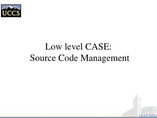 Low level CASE:  Source Code Management