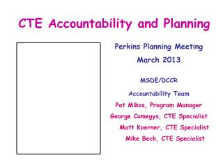 CTE  Accountability  and Planning Perkins  Planning Meeting  March 2013 MSDE/DCCR