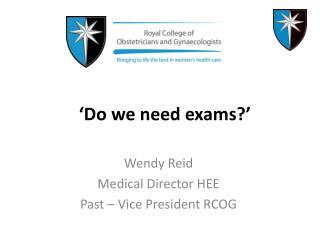 'Do we need exams?'