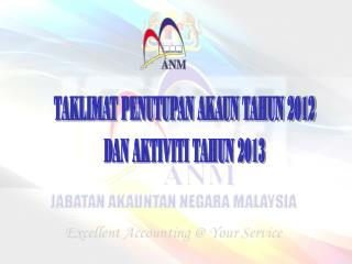TAKLIMAT PENUTUPAN AKAUN TAHUN 2012 DAN AKTIVITI TAHUN 2013