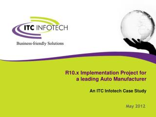 R10.x Implementation Project for  a leading Auto  Manufacturer  An ITC Infotech Case Study