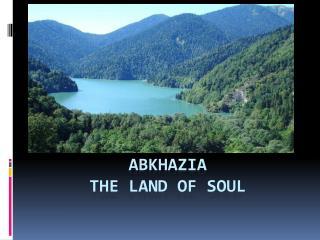 Abkhazia the  land of soul