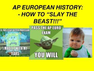"AP EUROPEAN HISTORY: - HOW TO ""SLAY THE BEAST!!!"""