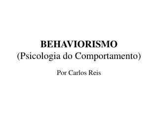 BEHAVIORISMO  Psicologia do Comportamento