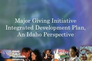 Major Giving Initiative   Integrated Development Plan, An Idaho Perspective