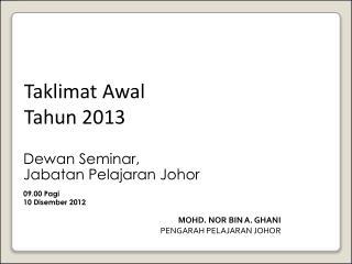 Dewan  Seminar, Jabatan Pelajaran  Johor 09.00  Pagi 10  Disember  2012