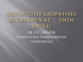 Obstructive  uropathies  in children at 	UNTH  Enugu