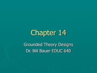 Grounded Theory Designs Dr. Bill Bauer EDUC 640