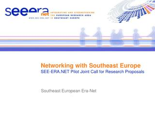 Networking with Southeast Europe SEE-ERA.NET Pilot Joint Call for Research Proposals