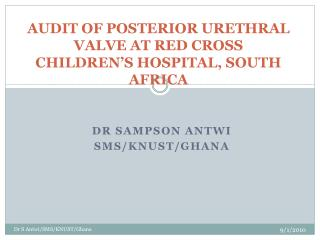 AUDIT  OF POSTERIOR URETHRAL VALVE AT RED CROSS CHILDREN�S HOSPITAL, SOUTH AFRICA