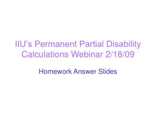 IIU's Permanent Partial Disability Calculations Webinar 2/18/09