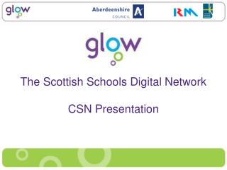 The Scottish Schools Digital Network  CSN Presentation