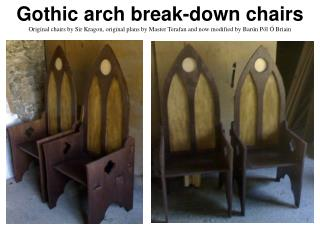Gothic arch break-down chairs Original chairs by Sir Kragon, original plans by Master Terafan and now modified by Bar n