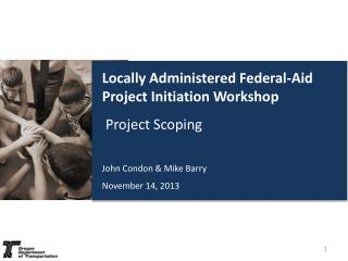 Locally Administered Federal-Aid Project Initiation Workshop Project Scoping