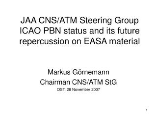 JAA CNS/ATM Steering Group ICAO PBN status and its future repercussion on EASA material