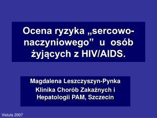 """Ocena ryzyka """"sercowo-naczyniowego""""  u  osób żyjących z HIV/AIDS."""