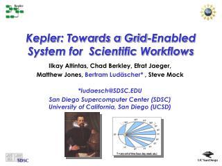 Kepler: Towards a Grid-Enabled System for  Scientific Workflows