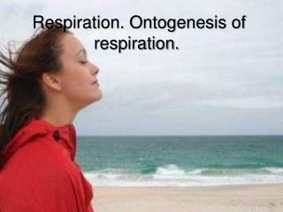 Respiration. Ontogenesis of respiration.
