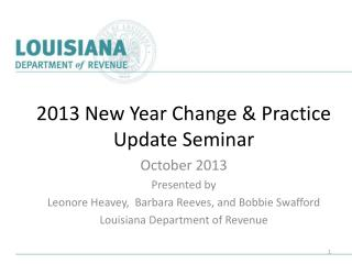 2013 New Year  Change & Practice  Update Seminar October 2013 Presented by