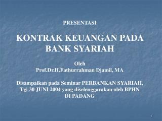 PRESENTASI KONTRAK KEUANGAN PADA BANK SYARIAH Oleh Prof.Dr.H.Fathurrahman Djamil, MA