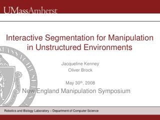 Interactive Segmentation for Manipulation in Unstructured Environments