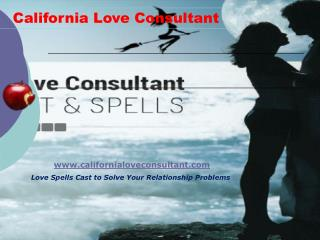 California Love Consultant to Get Rid of Your Love Problems