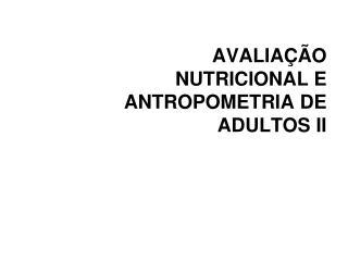 AVALIA��O NUTRICIONAL E ANTROPOMETRIA DE ADULTOS II