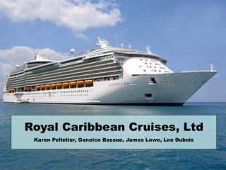 Royal Caribbean Cruises, Ltd Karen Pelletier, Geneice Bassue, James Lowe, Lee Dubois