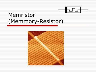 Memristor (Memmory-Resistor)