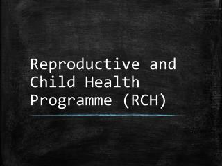 Reproductive and Child Health Programme (RCH)
