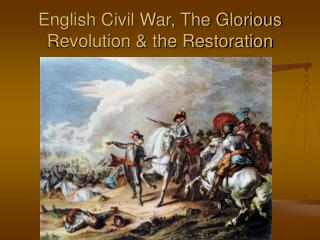 English Civil War, The Glorious Revolution  the Restoration