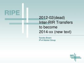 2012-02(dead) Inter-RIR Transfers to become  2014-xx (new text)