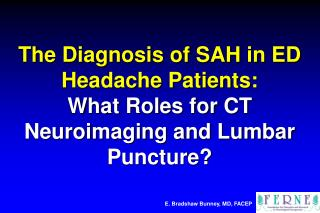 The Diagnosis of SAH in ED Headache Patients:  What Roles for CT Neuroimaging and Lumbar Puncture?
