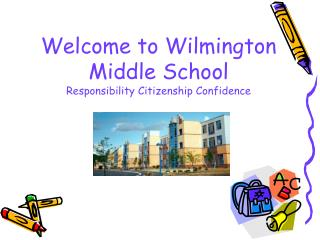 Welcome to Wilmington Middle School Responsibility Citizenship Confidence