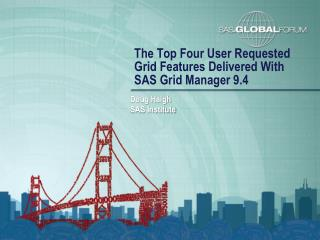 The Top Four User Requested Grid Features Delivered With  SAS Grid Manager 9.4