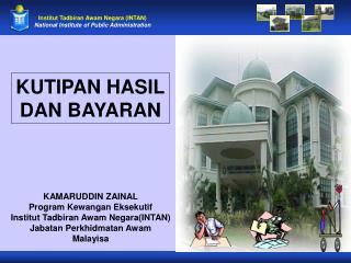 KAMARUDDIN ZAINAL Program Kewangan Eksekutif Institut Tadbiran Awam Negara(INTAN)