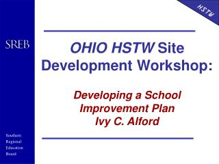 OHIO HSTW  Site Development Workshop: Developing a School Improvement Plan Ivy C. Alford