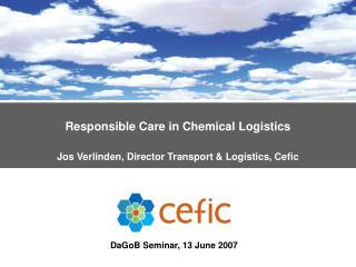 Responsible Care in Chemical Logistics  Jos Verlinden, Director Transport & Logistics, Cefic
