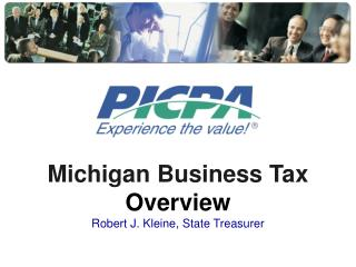Michigan Business Tax Overview Robert J. Kleine, State Treasurer