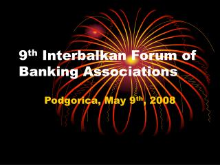 9 th  Interbalkan Forum of Banking Associations