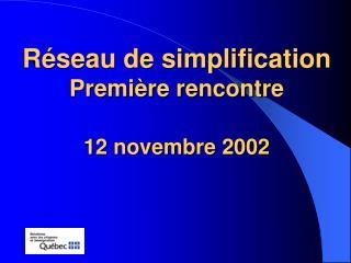 Réseau de simplification Première rencontre 12 novembre 2002