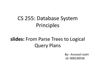 CS 255: Database System Principles slides:  From Parse Trees to Logical Query Plans