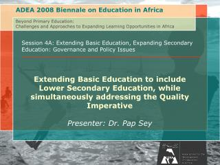 Session 4A: Extending Basic Education, Expanding Secondary Education: Governance and Policy Issues