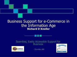 Business Support for e-Commerce in the Information Age Richard D Kneller